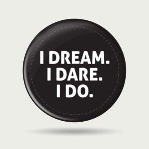 I dream I dare I do – Badge
