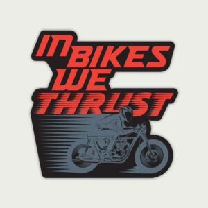 In bikes we thrust – Sticker