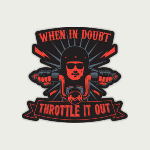 When in doubt, Throttle it out – Sticker