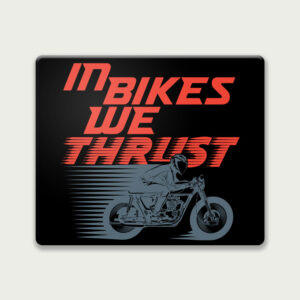In bikes we thrust – Mouse Pad