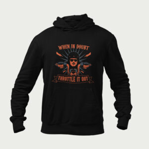 When in doubt, throttle it out – Hoodies