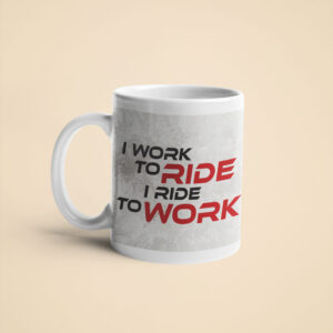 I Ride to Work – Coffee Mug