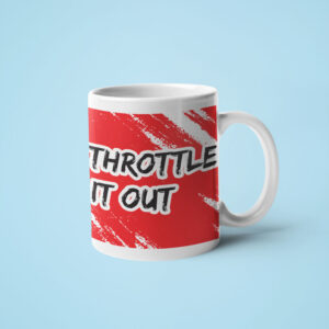 When in doubt, throttle it out – Coffee Mug