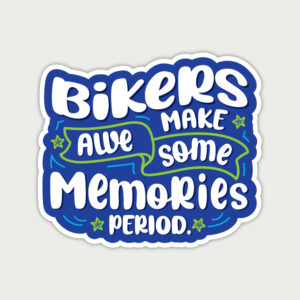 Bikers make awesome memories. Period. – Sticker