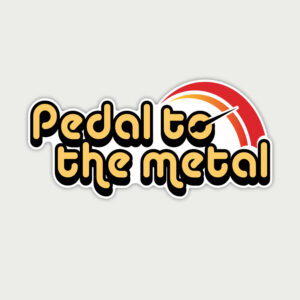 Pedal to the metal – Sticker